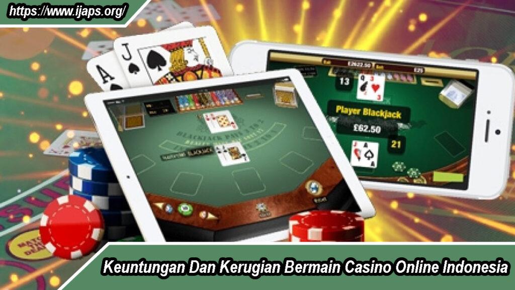 Keuntungan Dan Kerugian Bermain Casino Online Indonesia